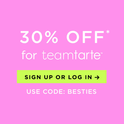 30% off for teamtarte - sign up or log in - use code besties - grid slot