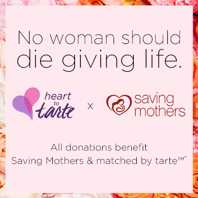 no woman should die giving life. heart to tarte and saving mothers. All donations benefit saving mothers and matched by tarte™